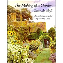 The Making of a Garden: An anthology compiled by Cherry Lewis