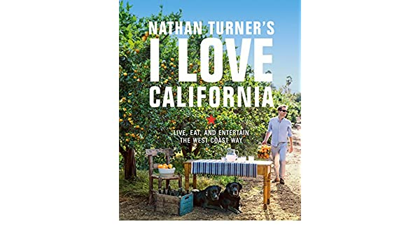 nathan turners i love california design and entertaining the west coast way english edition