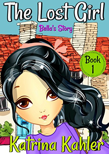 The Lost Girl - Book 1: Bella's Story: Books for Girls Aged 9-12
