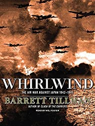 Whirlwind: The Air War Against Japan 1942-1945 by Barrett Tillman (2010-03-02)