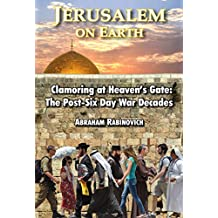 JERUSALEM on EARTH: Clamoring at Heaven's Gate: The Post-Six Day War Decades