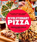 Revolutionary Pizza: Progressive Pies that Will Change Your Life...and Dinner