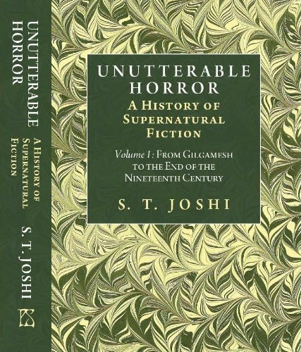 Unutterable Horror: A History of Supernatural Fiction [Volume 1]