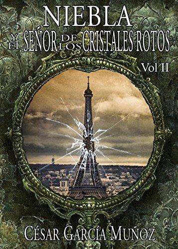 Niebla y el Señor de los Cristales Rotos. Volumen 2 por César García Muñoz