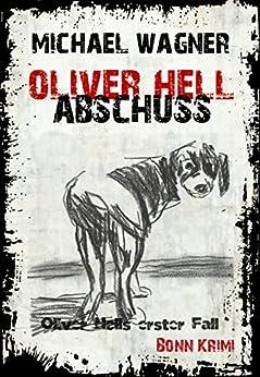 Oliver Hell - Abschuss (Bonn - Krimi: Oliver Hells erster Fall)