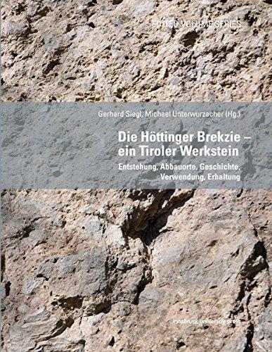 Die Höttinger Brekzie – ein Tiroler Werkstein: Entstehung, Abbauorte, Geschichte, Verwendung, Erhaltung