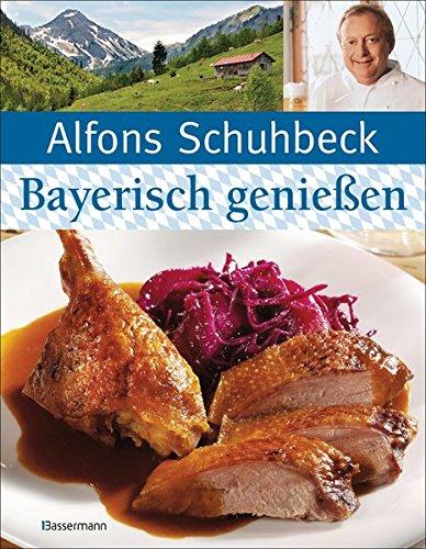 Bayerisch (kochen und) genießen: Schmankerl und Brauchtum aus Bayern.Die besten Rezepte meiner Heimat