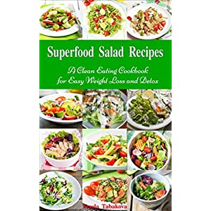 Superfood Salad Recipes: A Clean Eating Cookbook for Easy Weight Loss and Detox: Fuss