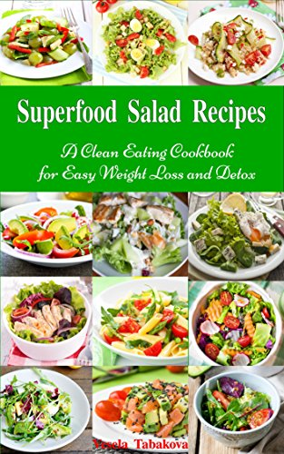 Superfood Salad Recipes A Clean Eating Cookbook For Easy Weight Loss And Detox Fuss