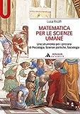 MATEMATICA PER LE SCIENZE UMANE - Edizione digitale: Uno strumento per i precorsi di Psicologia, Scienze politiche, Sociologia