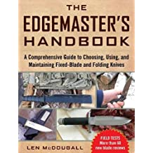 The Edgemaster's Handbook: A Comprehensive Guide to Choosing, Using, and Maintaining Fixed-Blade and Folding Knives