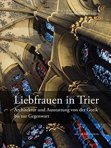 Liebfrauen in Trier: Architektur und Ausstattung von der Gotik bis zur Gegenwart
