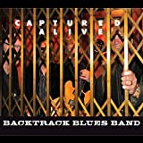 Captured Alive by Backtrack Blues Band (2013-05-04)