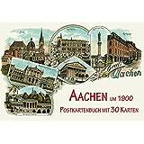 Aachen um 1900: Postkartenbuch mit 30 Karten