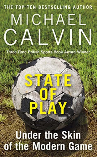 State of Play: Under the Skin of the Modern Game (English Edition) por Michael Calvin