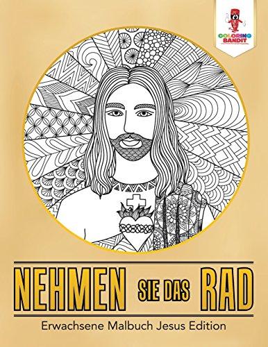 Nehmen Sie das Rad: Erwachsene Malbuch Jesus Edition