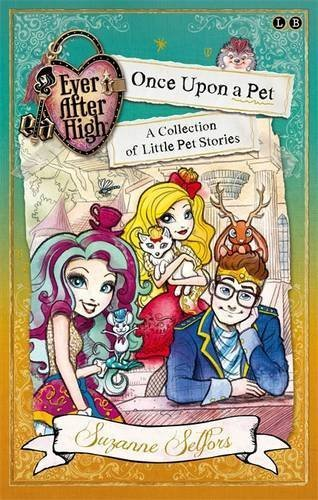 Ever After High: Once Upon a Pet: A Collection of Little Pet Stories (Ever After High School Stories) by Suzanne Selfors (2015-10-27)