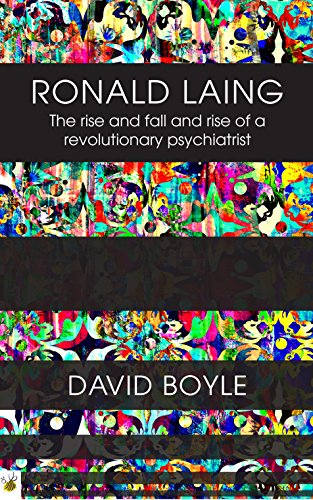 Ronald Laing: The rise and fall and rise of a radical psychiatrist by [Boyle, David]