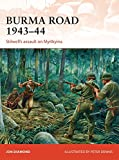 Burma Road 1943-44: Stilwell's Assault on Myitkyina (Campaign, Band 289)