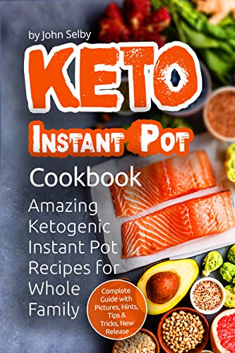 Keto Instant Pot Cookbook: Amazing Ketogenic Instant Pot Recipes for Whole Family (Ketogenic Instant Pot Cookbook, KETO Instant Pot Recipes, KETO Diet ... Healthy Ketogenic Recipes) (English Edition)