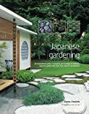 Japanese Gardening: An Inspirational Guide to Designing and Creating an Authentic Japanese Garden with Over 260 Exquisite Photographs: An ... Garden with Over 300 Colour Photographs