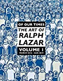 Of Our Times: The Art of Ralph Lazar - Ralph Lazar