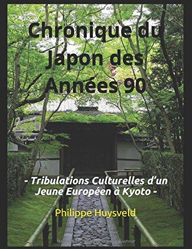 Chronique Du Japon Des Annes 90: Tribulations Culturelles dun Jeune Europen  Kyoto