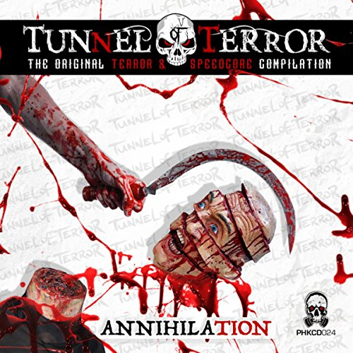 Tunnel Of Terror: The Original Terror & Speedcore Compilation: Annihilation [Explicit]