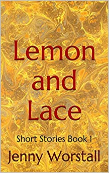 Lemon and Lace: Short Stories (Quick coffee break read Book 1) by [Worstall, Jenny]