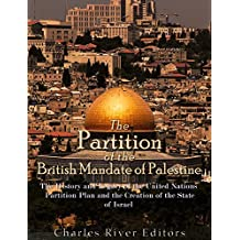 The Partition of the British Mandate of Palestine: The History and Legacy of the United Nations Partition Plan and the Creation of the State of Israel (English Edition)
