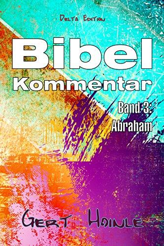 Bibelkommentar: Band 3: Abraham, Freund Gottes und Vater der Gläubigen