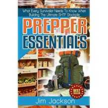 Prepper Essentials: Prepper Essentials What Every Survivalist Needs To Know When Building The Ultimate SHTF Stockpile (Survival Handbook, DIY, Emergency ... Books, Emergency Prepared) (English Edition)
