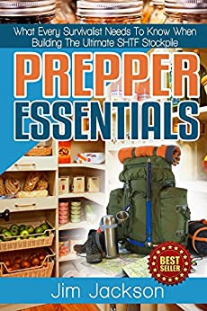 Prepper Essentials: Prepper Essentials What Every Survivalist Needs To Know When Building The Ultimate SHTF Stockpile (Survival Handbook, DIY, Emergency ... Books, Emergency Prepared) (English Edition) par [Jackson, Jim]