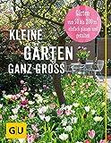 Kleine Gärten ganz groß: Gärten von 50 bis 200 qm2 einfach planen und gestalten (GU Garten Extra)