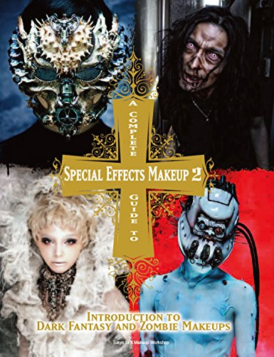 A Complete Guide to Special Effects Makeup - Volume 2: Introduction to Dark Fantasy and Zombie Makeups (Tokyo Sfx Makeup Workshop)