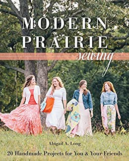 Modern Prairie Sewing: 20 Handmade Projects for You & Your Friends von [Long, Abigail A.]