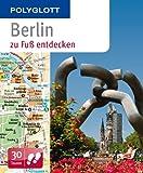 Berlin zu Fuß entdecken: Polyglott (Polyglott zu Fuß)