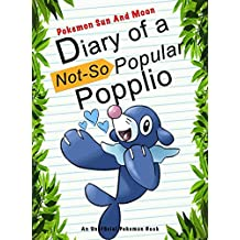Pokemon Sun And Moon: Diary Of A Not-So Popular Popplio: (An Unofficial Pokemon Book) (Pokemon Books Book 31) (English Edition)