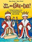 Was weckt den König im Kind? (Buch): Vielfältige Entwicklung der Sinne, der Körperwahrnehmung und des Selbstbewusstseins durch kurzweilige Spiele und Lieder
