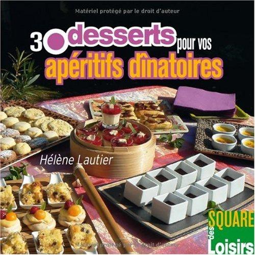 30 desserts pour vos apéritifs dinatoires