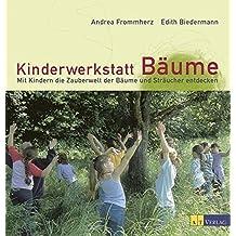 Kinderwerkstatt Bäume: Mit Kindern die Zauberwelt der Bäume und Sträucher entdecken