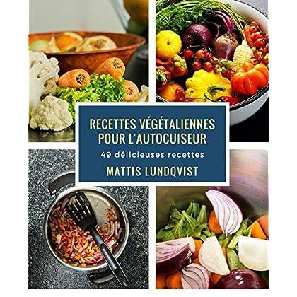 Recettes végétaliennes pour l'autocuiseur: 49 délicieuses recettes