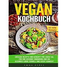 Vegan Kochbuch: Einfache Rezepte und Gerichte für jeden Tag, für eine gesunde Ernährung, schnell und leicht gemacht: (Vegan einfach, Vegan für Faule, Schnell kochen)