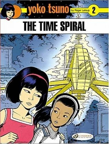 The Time Spiral: Yoko Tsuno 2 by Leloup, Roger (2008) Paperback