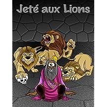 Jeté aux Lions | Daniel Dans Le Repaire Du Lion: des histories bibliques pour enfants et parents (La vérité contre les traditions t. 8) (French Edition)