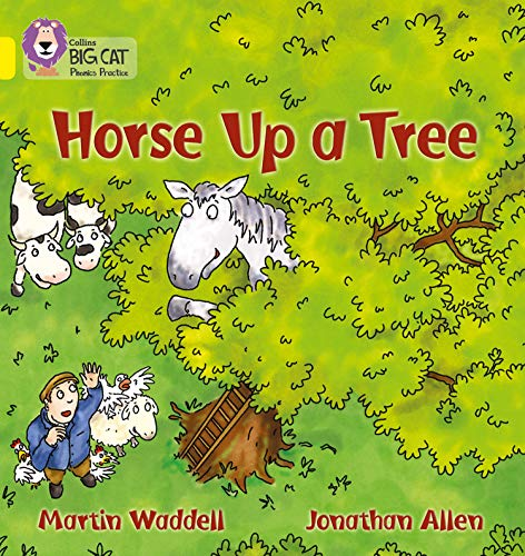 Horse up a Tree: The story of a horse who decided to climb up a tree one day... (Collins Big Cat Phonics): Yellow/Band 3