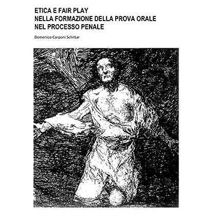 Etica E Fair Play: Nella Formazione Della Prova Orale, Nel Processo Penale
