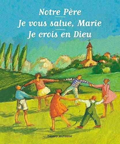 Notre Père, Je vous salue Marie, Je crois en Dieu par  JEAN DEBRUYNNE, CATHERINE de LASA, Benoît Marchon