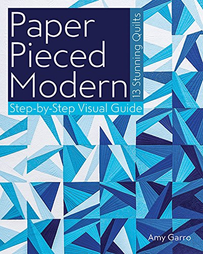 Paper Pieced Modern: 13 Stunning Quilts - Step-by-Step Visual Guide por Amy Garro