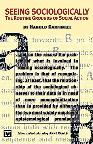 [(Seeing Sociologically : The Routine Grounds of Social Action)] [By (author) Harold Garfinkel ] published on (November, 2005)